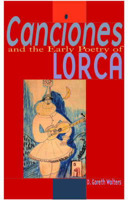 Canciones and the Early Poetry of Lorca by David Walters