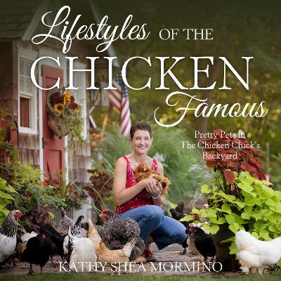 Lifestyles of the Chicken Famous by Kathy Shea Mormino