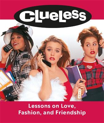 Clueless: Lessons on Love, Fashion, and Friendship book