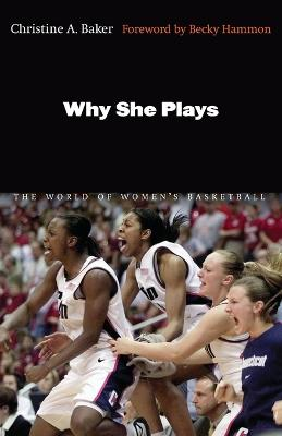 Why She Plays by Christine A. Baker