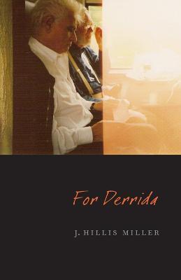 For Derrida by J. Hillis Miller