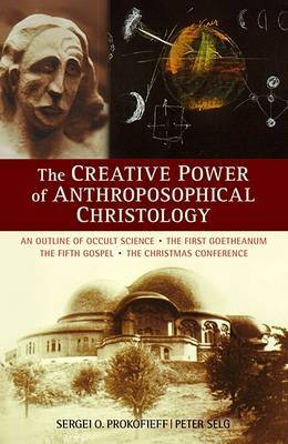 Creative Power of Anthroposophical Christology by Sergei O. Prokofieff