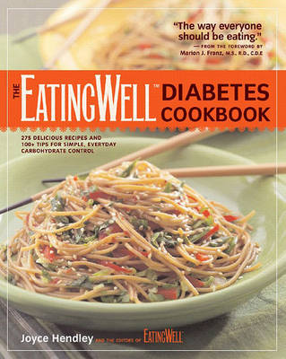 """The """"EatingWell"""" Diabetes Cookbook: 250 Delicious Recipes and 100+ Tips for Simple, Everyday Carbohydrate Control by Joyce Hendley"""