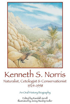 Kenneth S. Norris, Naturalist, Cetologist & Conservationist, 1924-1998 by Kenneth S. Norris