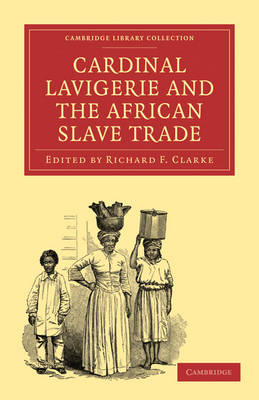 Cardinal Lavigerie and the African Slave Trade book