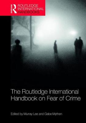 The Routledge International Handbook on Fear of Crime by Murray Lee