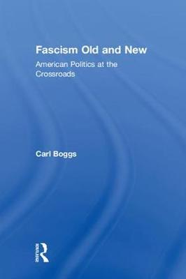 Fascism Old and New by Carl Boggs