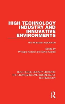 High Technology Industry and Innovative Environments by Philippe Aydalot