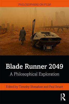 Blade Runner 2049: A Philosophical Exploration by Timothy Shanahan