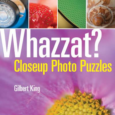 Whazzat?: Closeup Photo Puzzles by Gilbert King