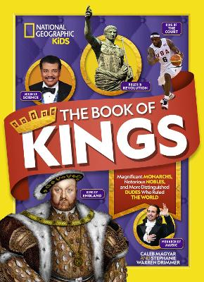 The Book of Kings: Magnificent Monarchs, Notorious Nobles, and more Distinguished Dudes Who Ruled the World by National Geographic Kids