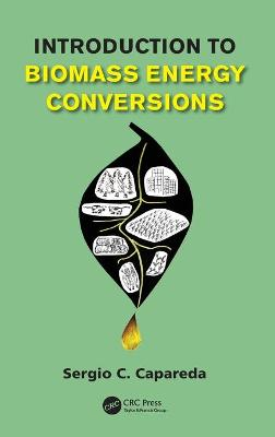 Introduction to Biomass Energy Conversions by Sergio C. Capareda