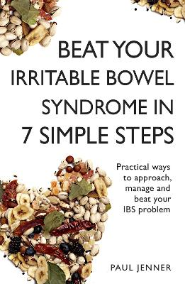 Beat Your Irritable Bowel Syndrome (IBS) in 7 Simple Steps by Paul Jenner