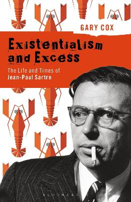 Existentialism and Excess: The Life and Times of Jean-Paul Sartre by Gary Cox