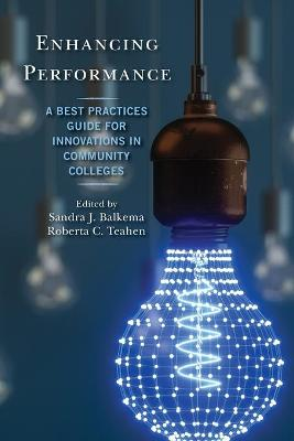 Enhancing Performance: A Best Practices Guide for Innovations in Community Colleges by Sandra J. Balkema