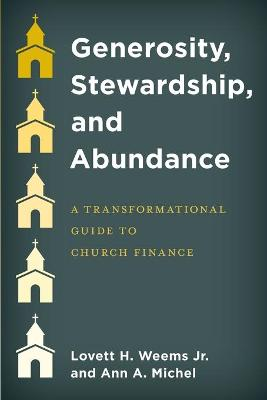 Generosity, Stewardship, and Abundance: A Transformational Guide to Church Finance by Lovett H., Jr. Weems