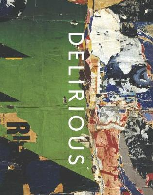 Delirious - Art at the Limits of Reason, 1950-1980 book