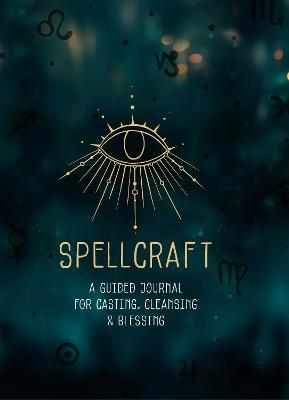 Spellcraft: A Guided Journal for Casting, Cleansing, and Blessing: Volume 2 by Agnes Hollyhock
