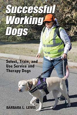 Successful Working Dogs: Select, Train, and Use Service and Therapy Dogs by Barbara L Lewis