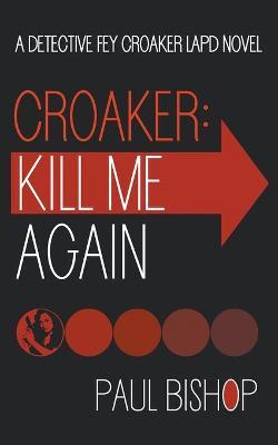 Croaker: Kill Me Again by Paul Bishop