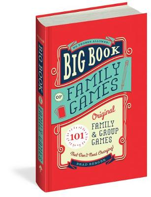 Big Book of Family Games: 101 Original Family & Group Games that Don't Need Charging by Brad Berger