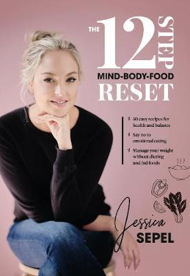 The 12-Step Mind-Body-Food Reset by Jessica Sepel