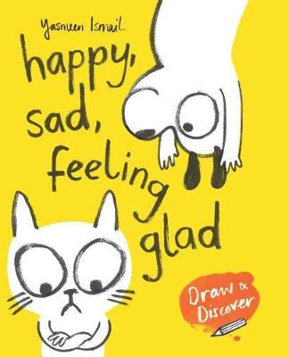 Happy, Sad, Feeling Glad by Yasmeen Ismail