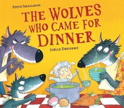 The Wolves Who Came for Dinner by Steve Smallman