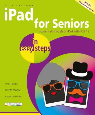 iPad for Seniors in easy steps: Covers iOS 12 by Nick Vandome