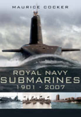 Royal Naval Submarines, 1901 - Present by Maurice Cocker