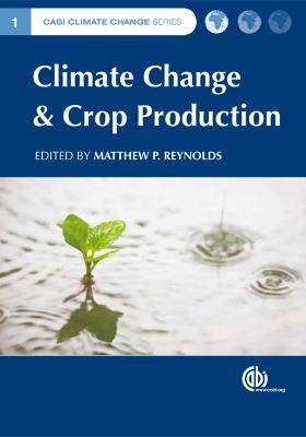 Climate Change and Crop Production by Matthew Reynolds