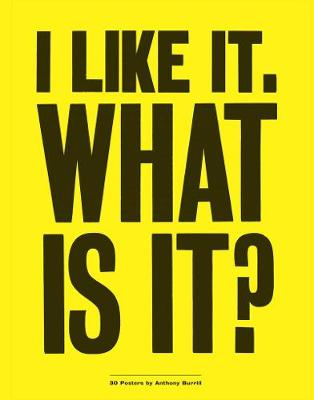 I Like it. What is it? by Anthony Burrill