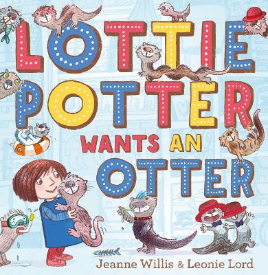Lottie Potter Wants an Otter by Jeanne Willis