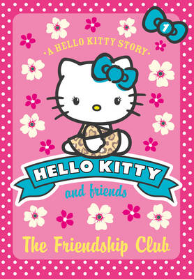 Hello Kitty and Friends (1) - The Friendship Club by Linda Chapman
