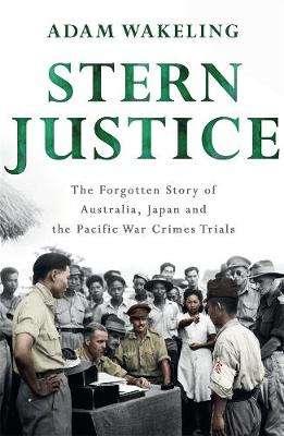The Forgotten Trials (w/t): Japan's WW2 Crimes and Australia's Pursuit of Justice by Adam Wakeling