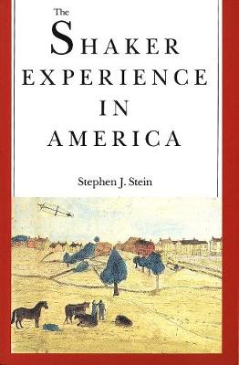 Shaker Experience in America by Stephen J. Stein