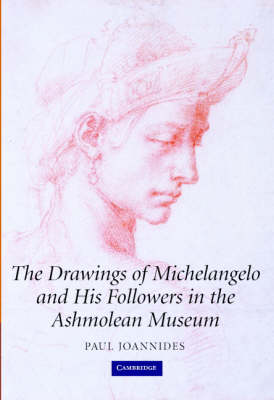 The Drawings of Michelangelo and his Followers in the Ashmolean Museum by Paul Joannides