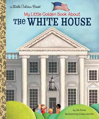 My Little Golden Book About The White House by Jen Arena