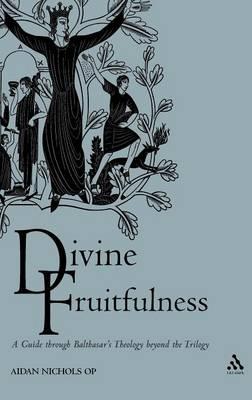 Divine Fruitfulness by Aidan Nichols