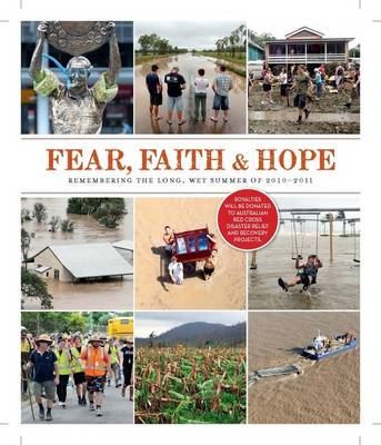 Fear, Faith And Hope: The Long Wet Summer Of 2010-2011 by Matthew Condon