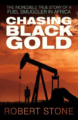 Chasing Black Gold by Robert Stone
