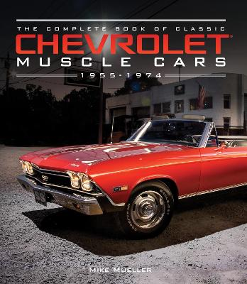 The Complete Book of Classic Chevrolet Muscle Cars by Mike Mueller