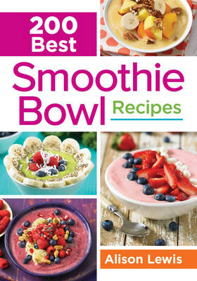 200 Best Smoothie Bowl Recipes by Alison Lewis