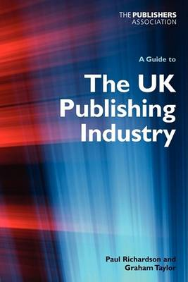 A Guide to the UK Publishing Industry by Paul W. Richardson