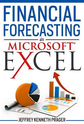 Financial Forecasting in Microsoft Excel by Jeffrey K Prager