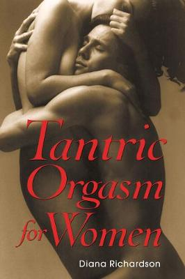 Tantric Orgasm for Women by Diana Richardson