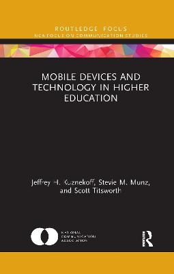 Mobile Devices and Technology in Higher Education by Jeffrey H. Kuznekoff