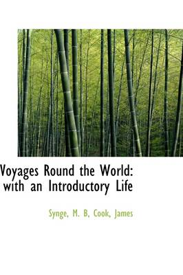 Voyages Round the World: With an Introductory Life by M B Synge