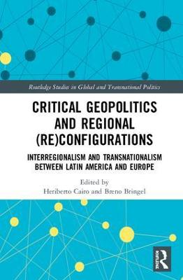 Critical Geopolitics and Regional (Re)Configurations: Interregionalism and Transnationalism Between Latin America and Europe book