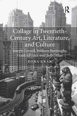 Collage in Twentieth-Century Art, Literature, and Culture: Joseph Cornell, William Burroughs, Frank O'Hara, and Bob Dylan book